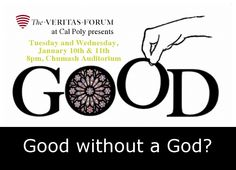 Cal Poly Veritas Forum Good Without God